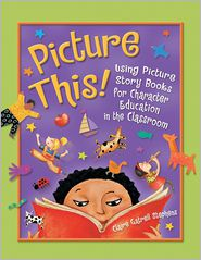Picture This!: Using Picture Story Books for Character Education in the Classroom - Claire G. Stephens
