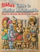 Biblia's Guide to Warrior Librarianship: Humor for Librarians Who Refuse to Be Classified: Humor for Librarians That Defy Classification - Credaro, Amanda, Peter Lewis and Peter Lewis