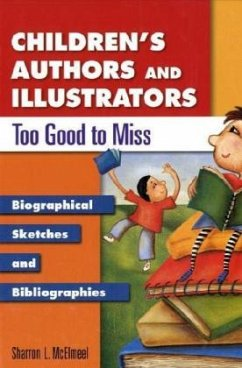 Children's Authors and Illustrators Too Good to Miss: Biographical Sketches and Bibliographies - McElmeel, Sharron L.