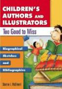 Children's Authors and Illustrators Too Good to Miss: Biographical Sketches and Bibliographies