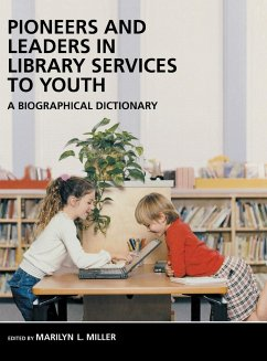 Pioneers and Leaders in Library Services to Youth: A Biographical Dictionary - Miller, Marilyn