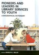 Pioneers and Leaders in Library Services to Youth: A Biographical Dictionary