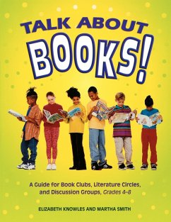 Talk about Books!: A Guide for Book Clubs, Literature Circles, and Discussion Groups, Grades 4-8 - Knowles, Elizabeth Smith, Martha Knowles, Liz