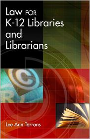 Law for K-12 Libraries and Librarians - Lee A. Torrans, Lee Torrans