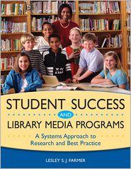 Student Success and Library Media Programs: A Systems Approach to Research and Best Practice - Lesley S. J. Farmer