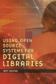 Using Open Source Systems for Digital Libraries - Art Rhyno
