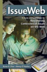 Issueweb : Guide and Sourcebook for Researching Controversial Issues on the Web - Karen R. Diaz and Nancy O'Hanlon