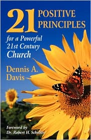 Twenty-One Positive Principles For A Powerful Twenty-First Century Church