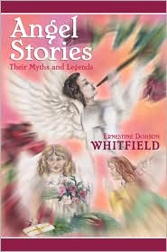The Angels Among Us: Angel Stories, their Myths and Legends - Ernestine Dodson Whitfield