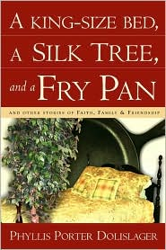 King-Size Bed, a Silk Tree, and a Fry Pan - Phyllis Porter Dolislager