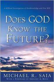 Does God Know The Future? - Michael R. Saia
