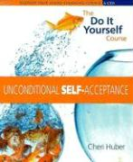 Unconditional Self Acceptance: The Do It Yourself Course