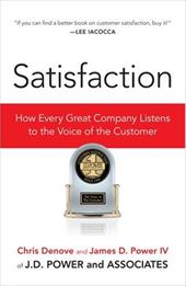 Satisfaction: How Every Great Company Listens to the Voice of the Customer - Denove, Chris / Power, James D., IV