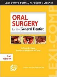 Oral Surgery for the General Dentist: A Step-by-Step Practical Approach Manual - Lawrence I. Gaum