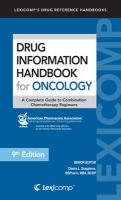 Drug Information Handbook for Oncology: A Complete Guide to Combination Chemotherapy Regimens