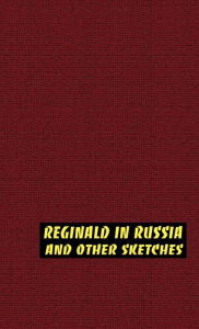 Reginald In Russia And Other Sketches - Saki
