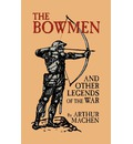 The Bowmen and Other Legends of the War (the Angels of Mons) - Arthur Machen