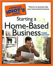 The Complete Idiot's Guide to Starting a Home-Based Business, 3E - Barbara Weltman