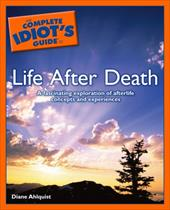 The Complete Idiot's Guide to Life After Death - Ahlquist, Diane