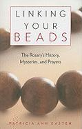 Linking Your Beads: The Rosary's History, Mysteries, and Prayers