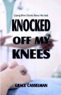 Knocked Off My Knees: Coping When Chronic Illness Hits Hard