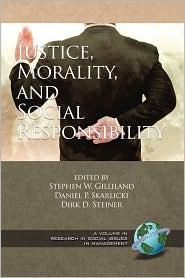 Justice, Morality, And Social Responsibility (Pb) - Stephen W Gilliland (Editor), Dirk D. Steiner (Editor), Daniel P. Skarlicki (Editor)