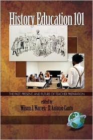 History Education 101 - Wilson J Warren (Editor), D. Antonio Cantu (Editor)