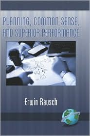 Planning, Common Sense, And Superior Performance (Hc) - Erwin Rausch
