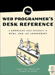 Web Programmer's Desk-Reference: A Complete Cross-Reference to HTML, CSS, and JavaScript - Lazaro Issi Cohen