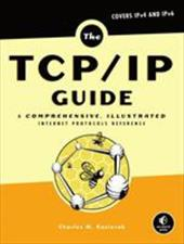 The TCP/IP Guide: A Comprehensive, Illustrated Internet Protocols Reference - Kozierok, Charles
