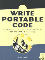 Write Portable Code: An Introduction to Developing Software for Multiple Platforms - Brian Hook