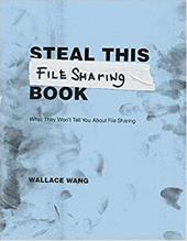 Steal This File Sharing Book: What They Won't Tell You about File Sharing - Wang, Wally