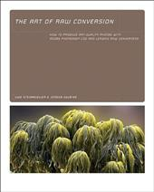 The Art of Raw Conversion: How to Produce Art-Quality Photos with Adobe Photoshop CS2 and Leading Raw Converters - Steinmueller, Uwe / Gulbins, Juergen