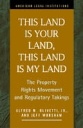 This Land Is Your Land, This Land Is My Land: The Property Rights Movement and Regulatory Takings - Olivetti, Jr. Alfred M.