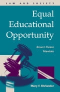 Equal Educational Opportunity: Brown's Elusive Mandate - Ehrlander, Mary F.