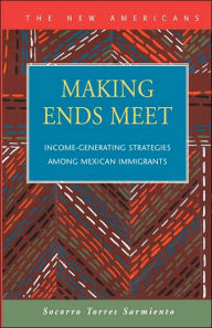 Making Ends Meet: Income-Generating Strategies among Mexican Immigrants - Socorro Torres Sarmiento
