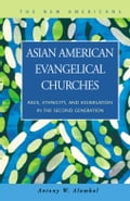 Asian American Evangelical Churches: Race, Ethnicity, and Assimilation in the Second Generation - Alumkal, Antony W.