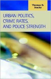 Urban Politics, Crime Rates, and Police Strength - Thomas D. Stucky