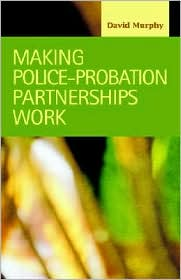 Making Police-Probation Partnerships Work - David Murphy