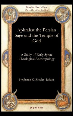 Aphrahat the Persian Sage and the Temple of God - Jarkins, Stephanie K. Skoyles