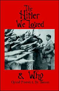 The Hitler We Loved & Why - Christof Friedrich