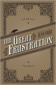 The Great Frustration: Stories - Seth Fried