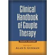 Clinical Handbook of Couple Therapy, Fourth Edition - Gurman, Alan S.