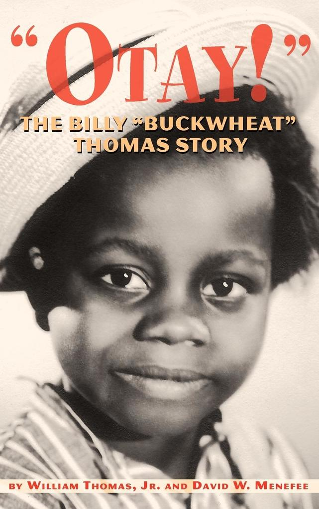 Otay! - The Billy Buckwheat Thomas Story als Buch von Jr. William Thomas, David W. Menefee, William Thomas - BEARMANOR MEDIA