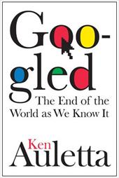 Googled: The End of the World as We Know It - Auletta, Ken