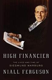 High Financier: The Lives and Time of Siegmund Warburg - Ferguson, Niall