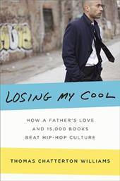 Losing My Cool: How a Father's Love and 15,000 Books Beat Hip-Hop Culture - Williams, Thomas Chatterton