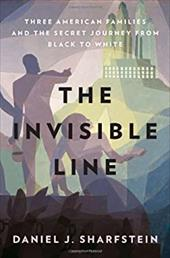 The Invisible Line: Three American Families and the Secret Journey from Black to White - Sharfstein, Daniel J.