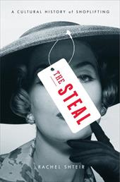 The Steal: A Cultural History of Shoplifting - Shteir, Rachel