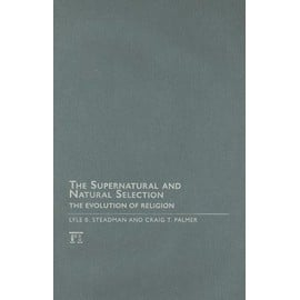 The Supernatural and Natural Selection: The Evolution of Religion - Lyle B. Steadman